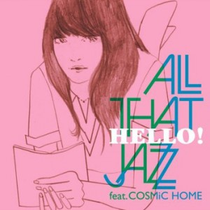 ALL THAT JAZZ feat. COSMiC HOME /Hello!