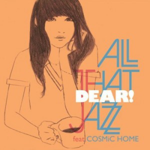 ALL THAT JAZZ feat. COSMiC HOME/DEAR