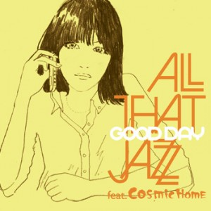 ALL THAT JAZZ feat. COSMiC HOME/GOOD DAY